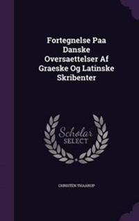Fortegnelse Paa Danske Oversaettelser AF Graeske Og Latinske Skribenter