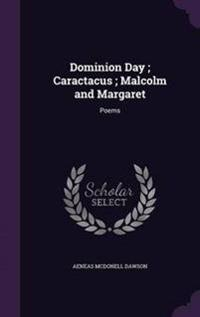 Dominion Day; Caractacus; Malcolm and Margaret
