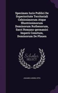 Specimen Iuris Publici de Superioritate Territoriali Celsissimorum Atque Illustrissimorum Dominorum Ruthenorum, Sacri Romano-Germanici Imperii Comitum, Dominorum de Plauen