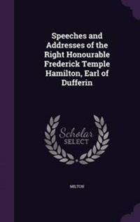Speeches and Addresses of the Right Honourable Frederick Temple Hamilton, Earl of Dufferin