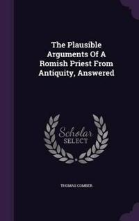 The Plausible Arguments of a Romish Priest from Antiquity, Answered