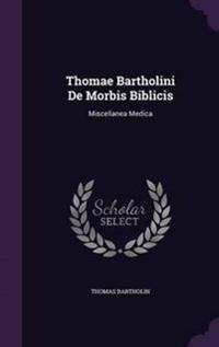 Thomae Bartholini de Morbis Biblicis