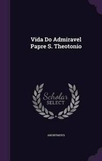 Vida Do Admiravel Papre S. Theotonio