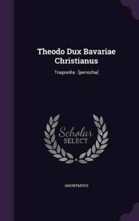 Theodo Dux Bavariae Christianus