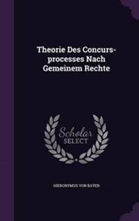 Theorie Des Concurs-Processes Nach Gemeinem Rechte