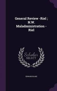 General Review -Riel; N.W. Maladministration -Riel