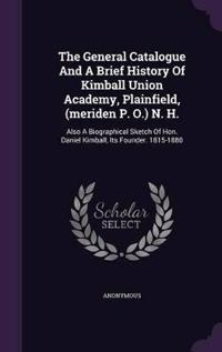 The General Catalogue and a Brief History of Kimball Union Academy, Plainfield, (Meriden P. O.) N. H.