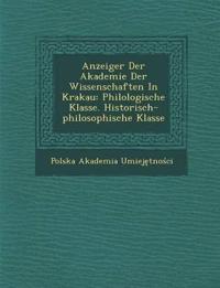 Anzeiger Der Akademie Der Wissenschaften In Krakau: Philologische Klasse. Historisch-philosophische Klasse