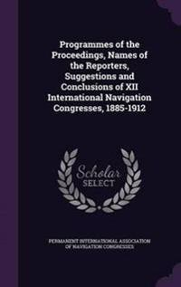 Programmes of the Proceedings, Names of the Reporters, Suggestions and Conclusions of XII International Navigation Congresses, 1885-1912