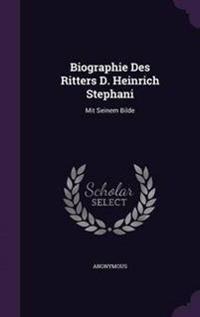 Biographie Des Ritters D. Heinrich Stephani