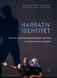 Narrativ identitet - Karin Brunvathne Bjerkestrand, Shanti Brahmachari, Heidi M. Haraldsen, Siri Ingul, Anna S. Songe-Møller pdf epub