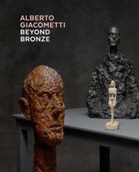 Alberto Giacometti--beyond Bronze