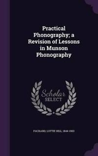 Practical Phonography; A Revision of Lessons in Munson Phonography