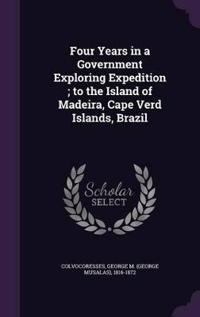Four Years in a Government Exploring Expedition; To the Island of Madeira, Cape Verd Islands, Brazil