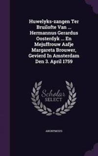 Huwelyks-Zangen Ter Bruilofte Van ... Hermannus Gerardus Oosterdyk ... En Mejuffrouw Aafje Margareta Brouwer, Gevierd in Amsterdam Den 3. April 1759