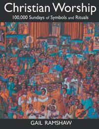 Christian Worship: 100,000 Sundays of Symbols and Rituals