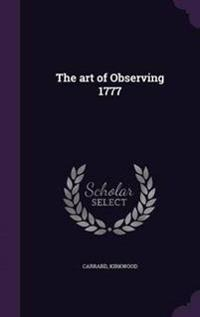 The Art of Observing 1777