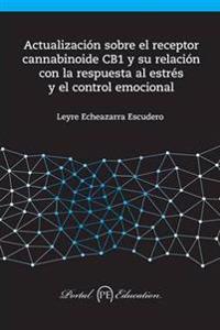 Actualizacion Sobre El Receptor Cannabinoide Cb1 y Su Relacion Con La Respuesta Al Estres y El Control Emocional