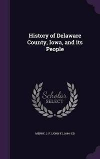 History of Delaware County, Iowa, and Its People