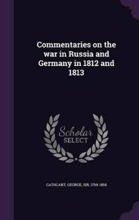 Commentaries on the War in Russia and Germany in 1812 and 1813