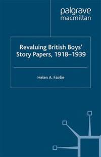 Revaluing British Boys' Story Papers 1918-1939