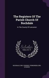 The Registers of the Parish Church of Rochdale