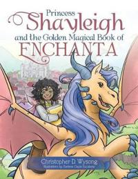 Princess Shayleigh and the Golden Magical Book of Enchanta