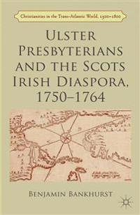 Ulster Presbyterians and the Scots Irish Diaspora 1750-1764