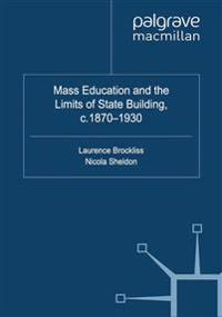 Mass Education and the Limits of State Building C.1870-1930