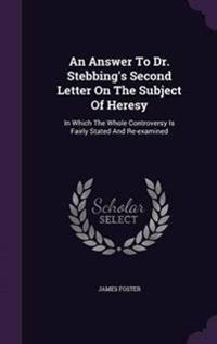 An Answer to Dr. Stebbing's Second Letter on the Subject of Heresy