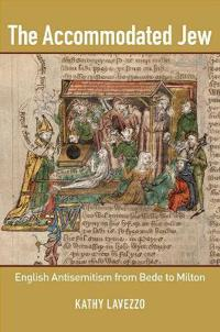 The Accommodated Jew: English Antisemitism from Bede to Milton