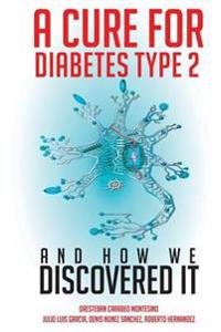 A Cure for Diabetes Type 2 and How We Discovered It