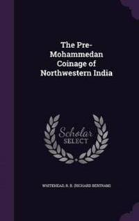 The Pre-Mohammedan Coinage of Northwestern India