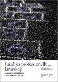 Juridik i professionellt lärarskap 3:e uppl : Lagar och värdegrund i den svenska skolan