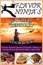 Flavor Ninja's Sacred Teriyaki Cookbook: Discover Ancient Secrets of Teriyaki Cooking, or Just Get Drunk Off Lots of Sake in the Process