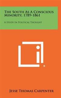 The South as a Conscious Minority, 1789-1861: A Study in Political Thought