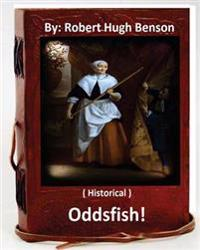 Oddsfish! . ( Historical ) by: Robert Hugh Benson