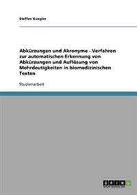 Abkurzungen Und Akronyme - Verfahren Zur Automatischen Erkennung Von Abkurzungen Und Auflosung Von Mehrdeutigkeiten in Biomedizinischen Texten