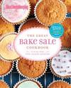 The Great Bake Sale Cookbook: 75 Sure-Fire Fund-Raising Favorites
