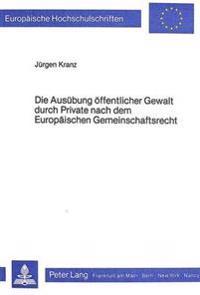Die Ausuebung Oeffentlicher Gewalt Durch Private Nach Dem Europaeischen Gemeinschaftsrecht: Ein Beitrag Zur Auslegung Von Art. 55 ABS. 1 Ewg-Vertrag
