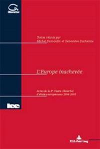 L'Europe Inachevee: Actes de La X E Chaire Glaverbel D'Etudes Europeennes 2004-2005