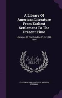 A Library of American Literature from Earliest Settlement to the Present Time