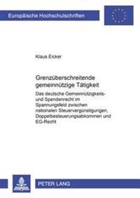 Grenzueberschreitende Gemeinnuetzige Taetigkeit: Das Deutsche Gemeinnuetzigkeits- Und Spendenrecht Im Spannungsfeld Zwischen Nationalen Steuerverguens