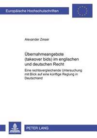 Uebernahmeangebote (Takeover Bids) Im Englischen Und Deutschen Recht: Eine Rechtsvergleichende Untersuchung Mit Blick Auf Eine Kuenftige Regelung in D