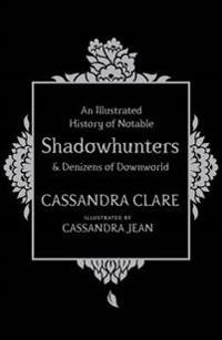Illustrated History of Notable Shadowhunters and Denizens of Downworld