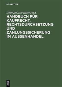 Handbuch F r Kaufrecht, Rechtsdurchsetzung Und Zahlungssicherung Im Au enhandel