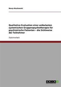 Qualitative Evaluation Einer Ambulanten Systemischen Gruppenpsychotherapie Fur Psychiatrische Patienten - Die Sichtweise Der Teilnehmer