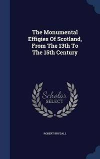 The Monumental Effigies of Scotland, from the 13th to the 15th Century