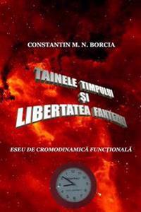Tainele Timpului Si Libertatea Fanteziei: Eseu de Cronodinamica Fictionala