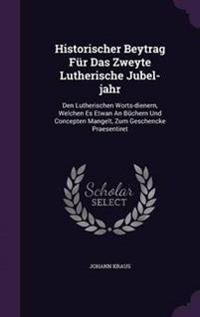Historischer Beytrag Fur Das Zweyte Lutherische Jubel-Jahr